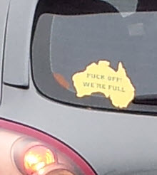 "disgusting car bumper sticker - ""fuck off, we're full"". What drives people to display or even have such small-minded thinking?"
